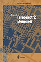 Ferroelectric Memories (Springer Series in Advanced Microelectronics)