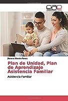 Plan de Unidad, Plan de Aprendizaje Asistencia Familiar: Asistencia Familiar