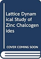 Lattice Dynamical Study of Zinc Chalcogenides