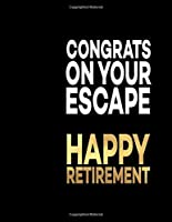 "Congrats On Your Escape Happy Retirement: Great Gift Idea With Funny Saying On Cover, For Coworkers (110 Pages, Lined Blank 8.5x11"") Clubs New Employee, Team Members At Work, Congrats On Your Escape, College Societies, Journal (Humorous Business Office Journal For Co-worker)"