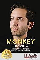 Monkey Trading: Il Rivoluzionario Sistema Di Trading Statistico Per Insvestire Online Nei Mercati Finanziari Senza L'Uso Dell'Analisi Tecnica e Fondamentale