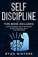Self Discipline: This book includes: Change Your Brain - How to Be Yourself - Improve Your Social Skills - Stop Overthinking