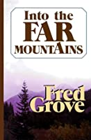 Into the Far Mountains: A Western Story (Five Star First Edition Western Series)