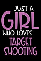 Just A Girl Who Loves Target shooting: Personalized Hobbie Journal for Women / Girls Custom Journal Notebook, Personalized Gift | Perfect for School, Writing Poetry, Daily Diary, Gratitude Writing, Travel Journal or Dream Journal