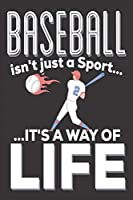 Baseball Isn't Just A Sport It's A Way Of Life: Baseball Gifts for Boys: Cute Blank lined Notebook Journal to Write in for a boys and Girls who loves playing Baseball