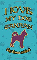 I love my dog Canaan - Dog owner notebook: Doggy style designed pages for dog owner's to note Training log and daily adventures.