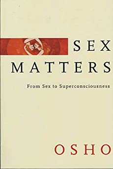 Sex Matters: From Sex to Superconsciousness by [Osho]