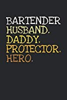 Bartender. Daddy. Husband. Protector. Hero.: 6x9   notebook   dotgrid   120 pages   daddy   husband