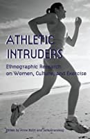 Athletic Intruders: Ethnographic Research on Women, Culture, and Exercise (Suny Series on Sport, Culture, and Social Relations)