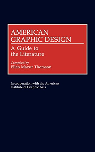 Download American Graphic Design: A Guide to the Literature (Art Reference Collection) 0313287287