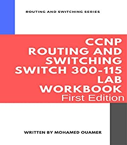 CCNP Routing and Switching SWITCH 300-115 Lab Workbook: Your ultimate lab manual with 32 labs to make you perfect and pass the Cisco CCNP Routing and Switching Exam 300-115 by [Ouamer, Mohamed]