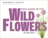 Field Guide to the Wild Flowers of Britain (Nature Lover's Library)