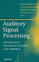 Auditory Signal Processing: Physiology, Psychoacoustics, and Models