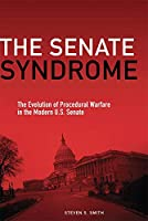The Senate Syndrome: The Evolution of Procedural Warfare in the Modern U.S. Senate (JULIAN J ROTHBAUM DISTINGUISHED LECTURE SERIES)