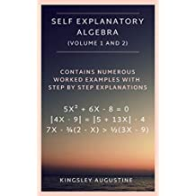 Self Explanatory Algebra (Volume 1 and 2): Contains Numerous Worked Examples with Step by Step Explanations