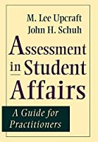 Assessment in Student Affairs: A Guide for Practitioners (Jossey Bass Higher & Adult Education Series)