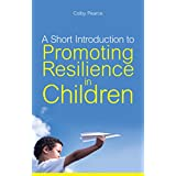 A Short Introduction to Promoting Resilience in Children (JKP Short Introductions)