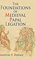 The Foundations of Medieval Papal Legation