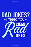 Dad Jokes? I Think You Mean Rad Jokes!: Blank Lined Notebook Journal:Gift for Father Daddy Dad Papa Stepdad Adopted  6x9 | 110 Blank  Pages | Plain White Paper | Soft Cover Book