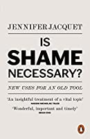 Is Shame Necessary?: New Uses for an Old Tool by JENNIFER JACQUET(1905-07-08)