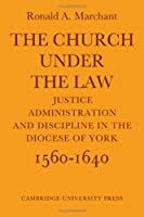 The Church Under the Law: Justice, Administration and Dicipline in the Diocese of York 1560-1640