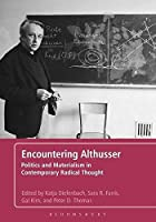 Encountering Althusser: Politics and Materialism in Contemporary Radical Thought by Unknown(2012-10-25)