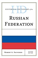 Historical Dictionary of the Russian Federation (Historical Dictionaries of Europe)