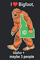 I Heart Bigfoot, Idaho and Maybe 3 People: Sasquatch State of Idaho Cover on  Journal 6x9 Notebook, Wide Ruled (Lined) blank pages Funny  Cover Boys and Girls
