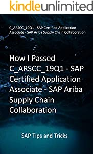 How I Passed C_ARSCC_19Q1 - SAP Certified Application Associate - SAP Ariba Supply Chain Collaboration: SAP Tips and Tricks (English Edition)