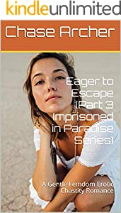 Eager to Escape (Part 3 Imprisoned in Paradise Series): A Gentle Femdom Erotic Chastity Romance (English Edition)