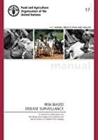 Risk-Based Disease Surveillance: A Manual for Veterinarians on the Design and Analysis of Surveillance for Demonstration of Freedom from Disease (FAO Animal Production and Health Manual)