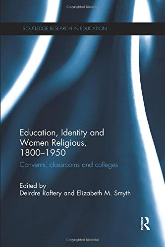 Download Education, Identity and Women Religious, 1800-1950 (Routledge Research in Education) 0815358539