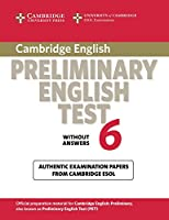 Cambridge Preliminary English Test 6 Student's Book without answers: Official Examination Papers from University of Cambridge ESOL Examinations (PET Practice Tests)
