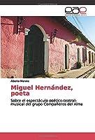 Miguel Hernández, poeta: Sobre el espectáculo poético-teatral-musical del grupo Compañeros del Alma