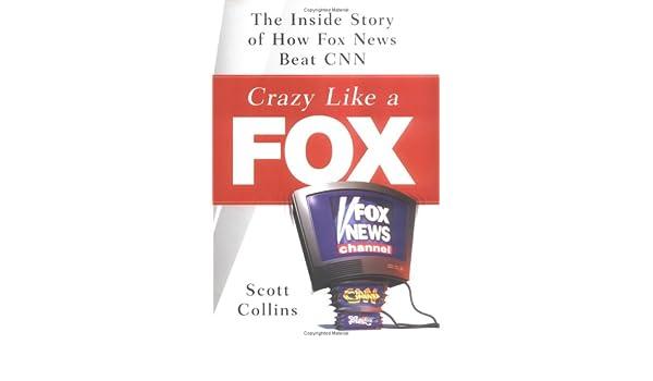 amazon crazy like a fox the inside story of how fox news beat cnn