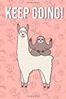 Keep going!: Nice Sloth and Alpaca Journal 6x9 | 110 lined pages notebook | perfect sloth alpaca gift for birthday or christmas | for business, work, school, entrepreneurs