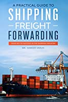 A Practical guide to Shipping & Freight Forwarding: Your key to success in the shipping industry