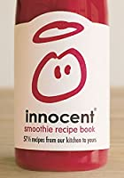 Innocent Smoothie Recipe Book: 571/2 Recipes from Our Kitchen to Yours