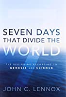 Seven Days That Divide the World: The Beginning According to Genesis and Science by John C. Lennox(2011-08-27)