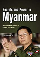 Secrets and Power in Myanmar: Intelligence and the Fall of General Khin Nyunt