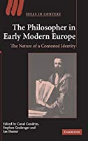 The Philosopher in Early Modern Europe: The Nature of a Contested Identity (Ideas in Context)