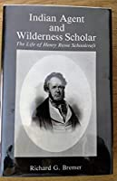 Indian Agent and Wilderness Scholar: The Life of Henry Rowe Schoolcraft (Clarke Historical Library Sesquicentennial Publication)