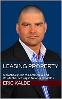 Leasing Property: A practical guide to Commercial and Residential Leasing in New South Wales. by [Kalde, Eric]