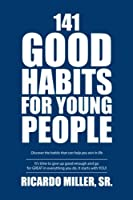 141 Good Habits for Young People: Discover the Habits That Can Help You Win in Life