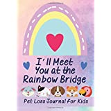 I'll Meet You at the Rainbow Bridge: Pet Loss Journal for Kids - Memory Book for Grieving Death of Cat, Dog, Fish, Horse, Ham