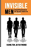 Invisible Men: Disappearance of Black Men in College