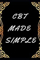 CBT Made Simple Lined Book: Ideal and Perfect Gift CBT Made Simple   Best gift for Kids, You, Parents, Wife, Husband, Boyfriend, Girlfriend  Gift Workbook and Notebook  Best Gift Ever