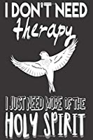 I DON'T NEED THERAPY I JUST NEED MORE OF THE HOLY SPIRIT: Gifts for Christians: Cute Blank lined Notebook Journal to Write in for Uplifting and Appreciating a spiritual brother or sister