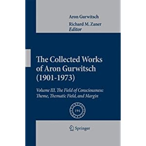 The Collected Works of Aron Gurwitsch (1901-1973): Volume III: The Field of Consciousness: Theme, Thematic Field, and Margin (Phaenomenologica)