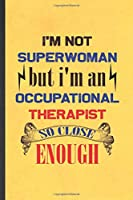 I'm Not Superwoman but I'm an Occupational Therapist So Close Enough: Funny Blank Lined Notebook/ Journal For Occupational Therapy, Ot Therapist, Inspirational Saying Unique Special Birthday Gift Idea Classic 6x9 110 Pages